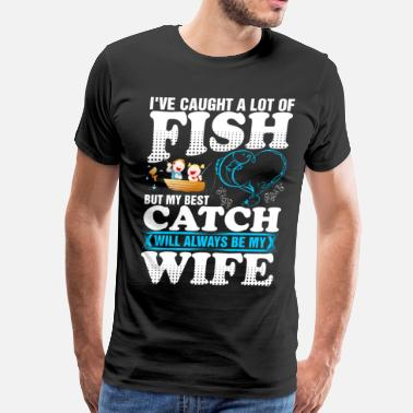 Caught I Have Caught A Lot Of Fishing Wife - Men's Premium T-Shirt