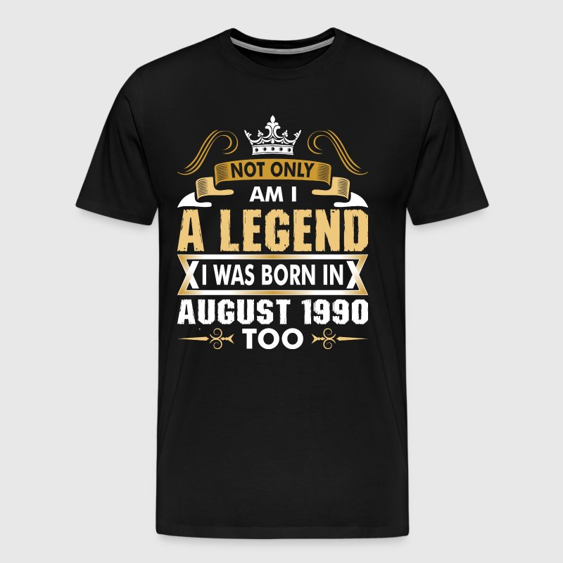 Not Only Am I A Legend I Was Born In August 1990 - Men's Premium T-Shirt
