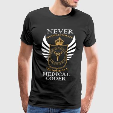 Never Underestimate A Medical Coder Shirt - Men's Premium T-Shirt