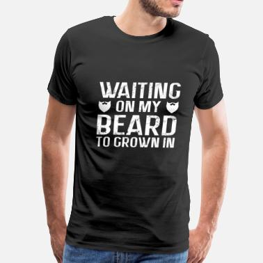 Prejudice Waiting On My Beard To Grown In Funny - Men's Premium T-Shirt