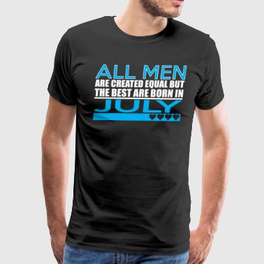 All Men Are Created Equal Best Are Born In July - Men's Premium T-Shirt