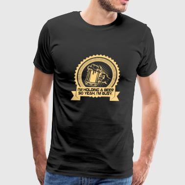 I'm Holding A Beer - Men's Premium T-Shirt