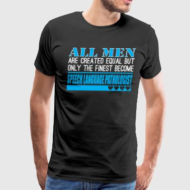 All Men Created Equal Finest Speech Lange Patholog - Men's Premium T-Shirt