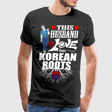Proud Korean Roots This Husband Loves her Korean Roots - Men's Premium T-Shirt