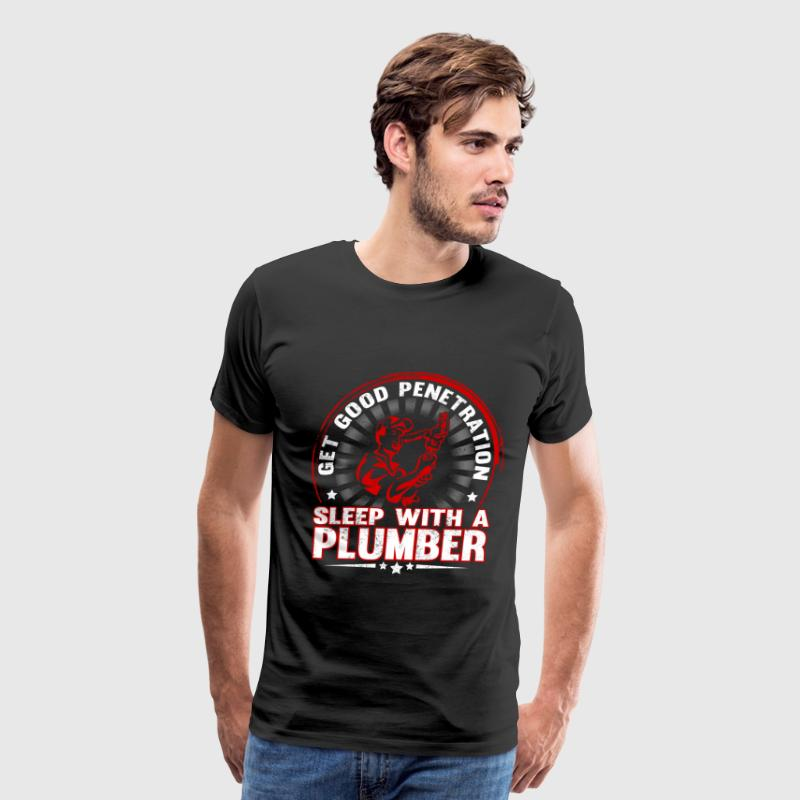 Sleep with a plumber - Get good penetration - Men's Premium T-Shirt