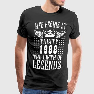 Life begins at THIRTY 1988 The Birth of Legends 30 - Men's Premium T-Shirt