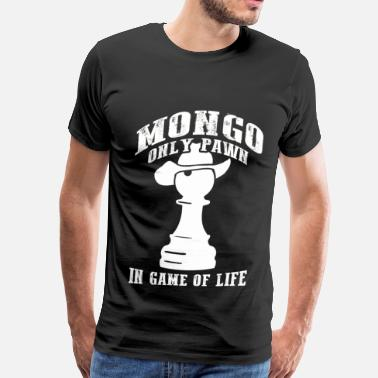 Mongo Mongo only pawn - In game of life - Men's Premium T-Shirt