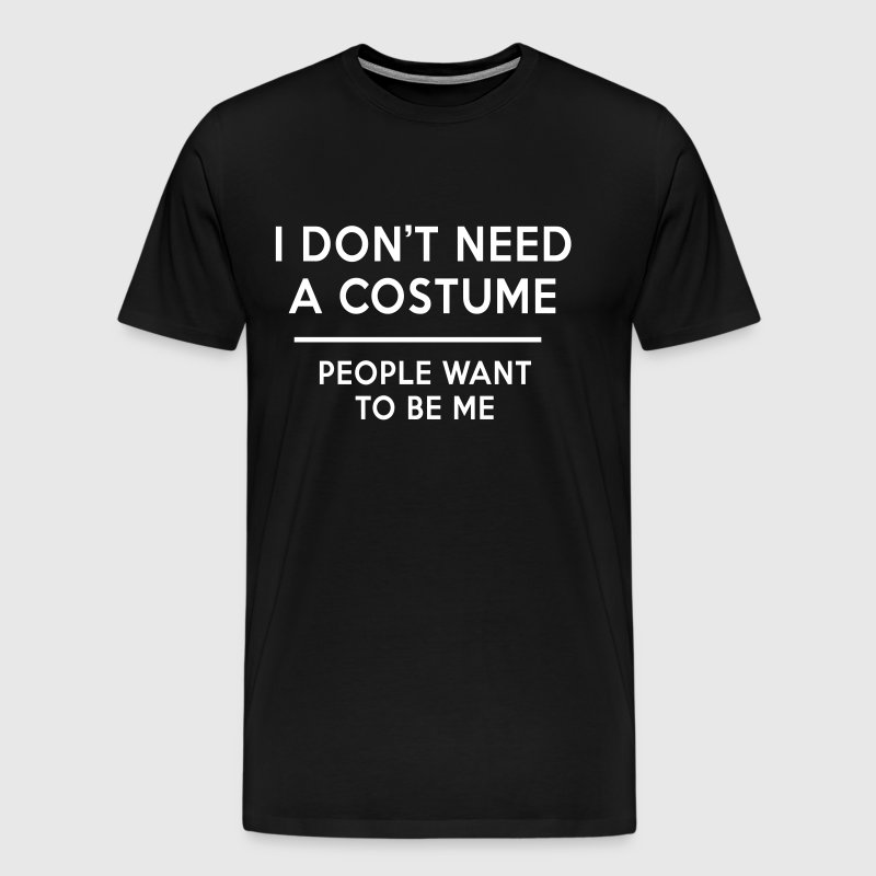 I don't need a costume people want to be me - Men's Premium T-Shirt