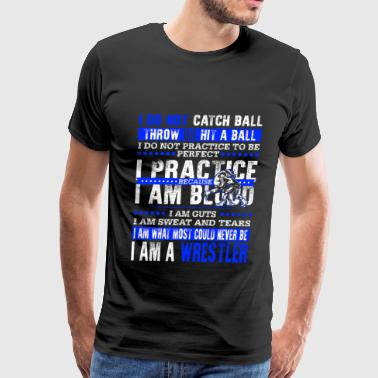 Wrestler - I am what most could never be t-shirt - Men's Premium T-Shirt