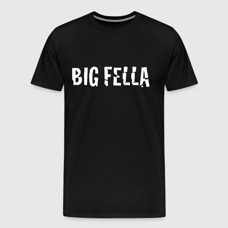 big fella - Men's Premium T-Shirt