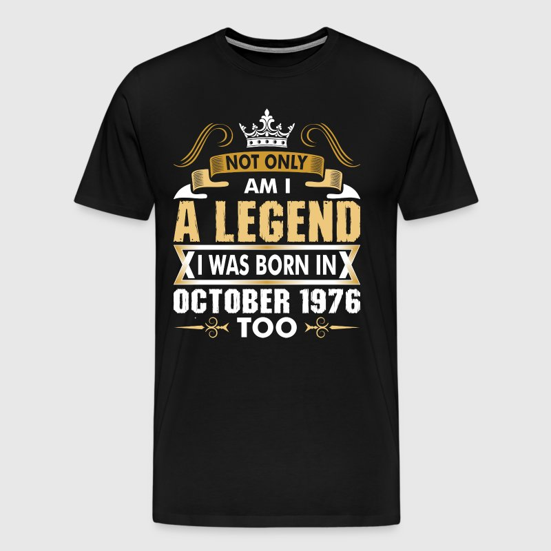Not Only Am I A Legend I Was Born In October 1976 - Men's Premium T-Shirt