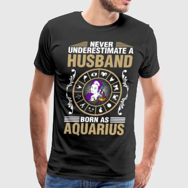 Never Underestimate A Husband Born As Aquarius - Men's Premium T-Shirt