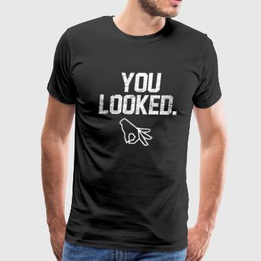 You looked - Men's Premium T-Shirt