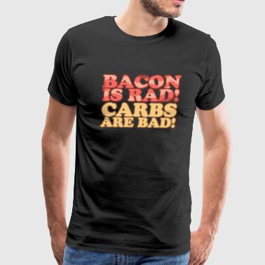 Bacon Is Rad Carbs Are Bad - Men's Premium T-Shirt