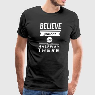 Believe you can and you are halfway there - Men's Premium T-Shirt