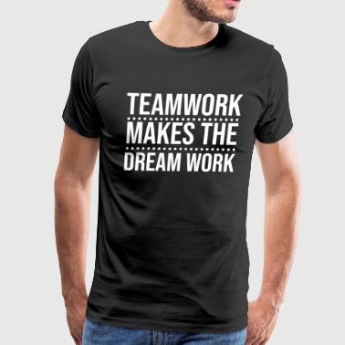 Teamwork Makes The Dream Work T Shirt - Men's Premium T-Shirt