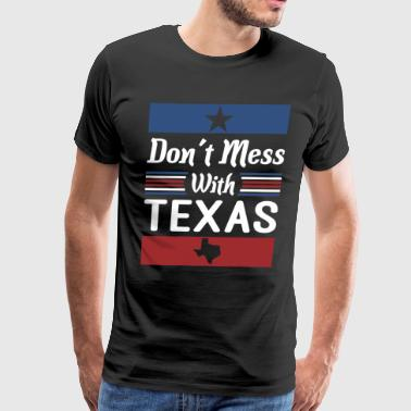 Dont Mess With Texas - Men's Premium T-Shirt