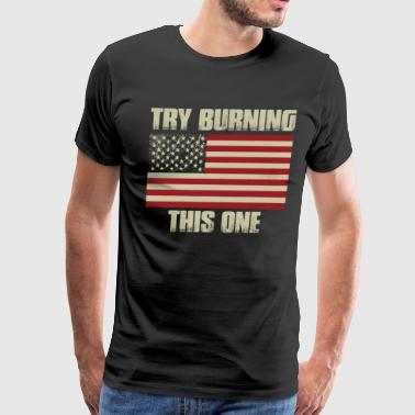 Burn This Flag Try Burning This One! - Men's Premium T-Shirt
