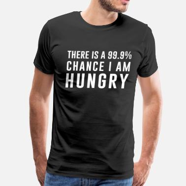 I Am The 99% There is a 99% chance I am hungry - Men's Premium T-Shirt