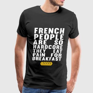 French people - They eat pain for breakfast - Men's Premium T-Shirt