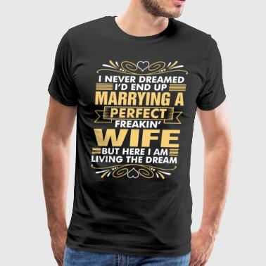 Marrying A Perfect Freakin Wife - Men's Premium T-Shirt