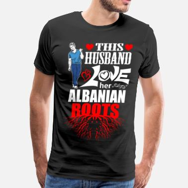 Proud Albanian Roots This Husband Loves her Albanian Roots - Men's Premium T-Shirt