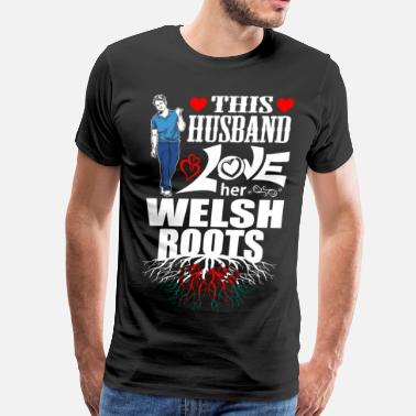 Welsh Roots This Husband Loves her Welsh Roots - Men's Premium T-Shirt