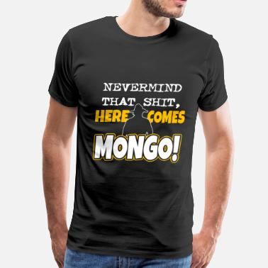 Mongols Mongo - Nevermind that shit, here comes mongo - Men's Premium T-Shirt