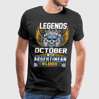 Legends Are Born In October With Argentinean Blood - Men's Premium T-Shirt