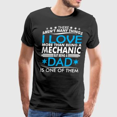 There Arent Many Things Love Being Mechanic Dad - Men's Premium T-Shirt