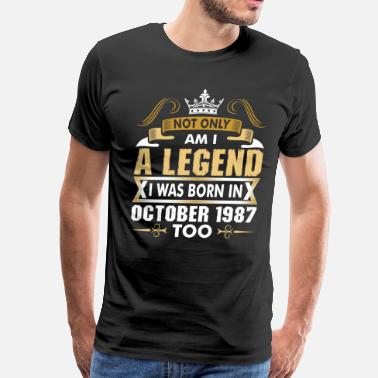 October 1987 Not Only Am I A Legend I Was Born In October 1987 - Men's Premium T-Shirt