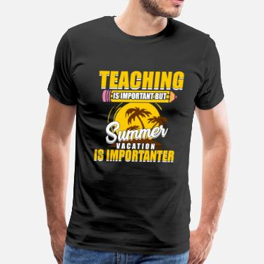 Important Teaching Is Important But Summer Vacation Is Importanter - Men's Premium T-Shirt