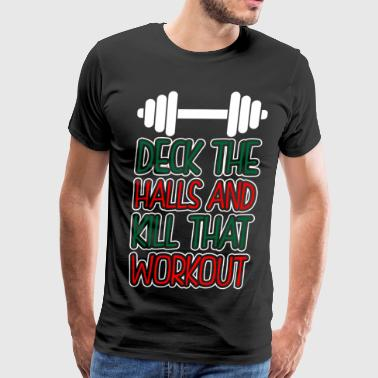 Deck The Halls And Kill That Workout - Men's Premium T-Shirt