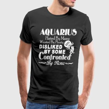 Confronted Aquarius Disliked By Some Confronted Shirt - Men's Premium T-Shirt