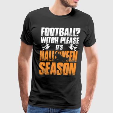 Football Witch Please It Is Halloween Season - Men's Premium T-Shirt