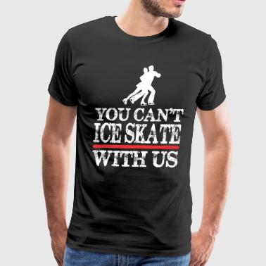 You Cant Ice Skate With Us - Men's Premium T-Shirt