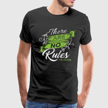 Wedding Party There are no rules to the groom Wedding Bachelor - Men's Premium T-Shirt