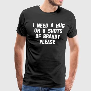 Brandy I Need A Hug Or 8 Shots Of Brandy - Men's Premium T-Shirt