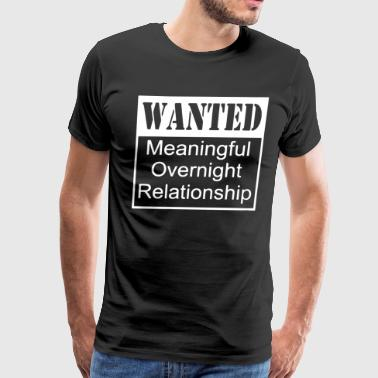 Wanted Meaningful Overnight Relationship 1 - Men's Premium T-Shirt
