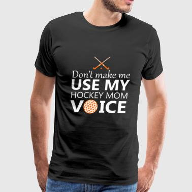 Sniper Hockey Hockey - Don't make me use my hockey mom voice - Men's Premium T-Shirt