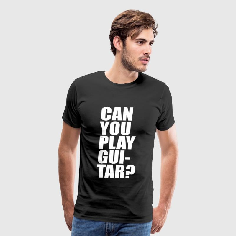 Can You Play Guitar Can You Fuck - Men's Premium T-Shirt