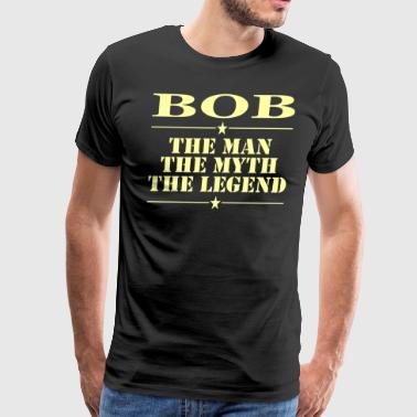 Bob The Man The Myth The Legend - Men's Premium T-Shirt