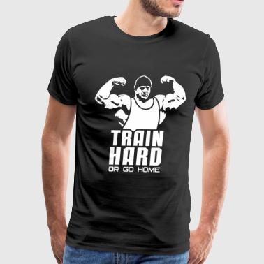 Train hard or go home - Men's Premium T-Shirt