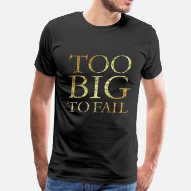 63bb84c8fb7 Plus Size Graphic Too Big to Fail (Ancient Gold) - Men's Premium T-