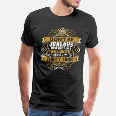 Thirty-four Dont Be Jealous I Look This Good At Thirty Four - Men's Premium T-Shirt