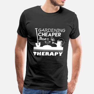 Gardening Cheaper Than Therapy Gardening Cheaper Than Therapy - Men's Premium T-Shirt
