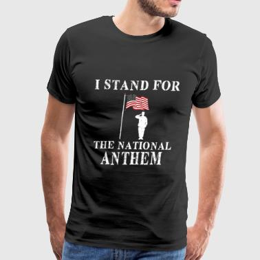 I Stand For The National Anthem - Men's Premium T-Shirt