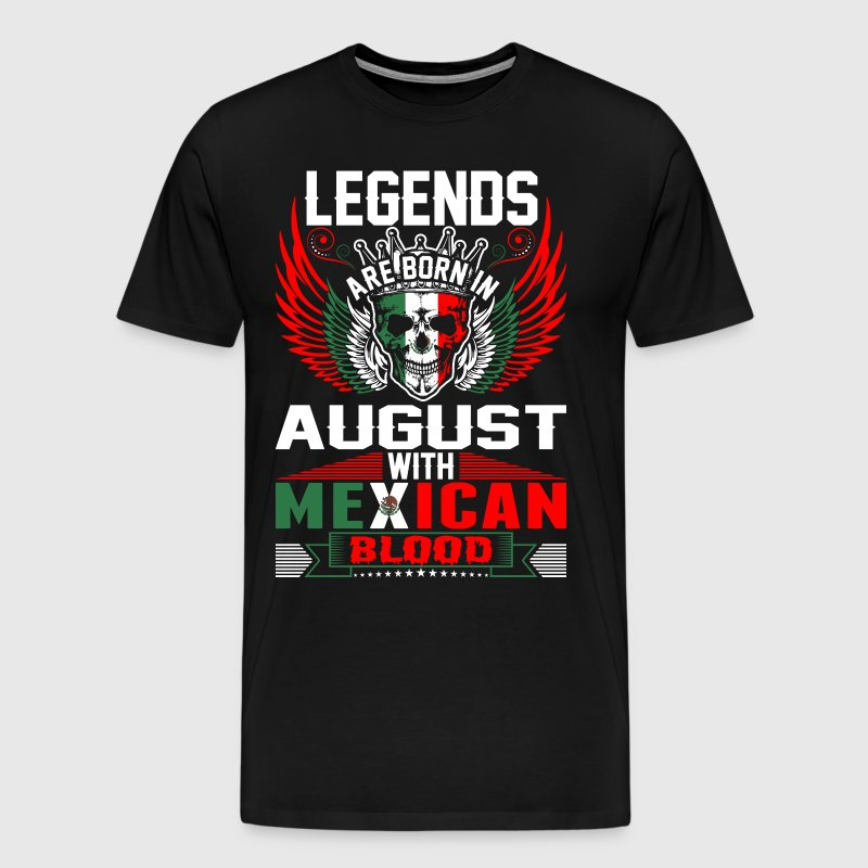 Legends Are Born In August With Mexican Blood - Men's Premium T-Shirt