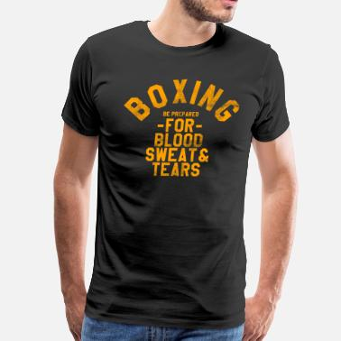 Blood Boxing BOXING, BE PREPARED FOR BLOOD SWEAT & TEARS - Men's Premium T-Shirt
