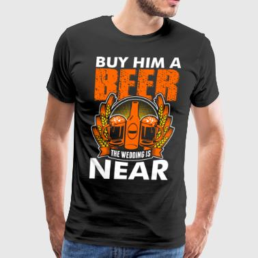 Buy Him A Beer The Wedding Is Near - Men's Premium T-Shirt